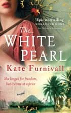 The White Pearl - 'Epic storytelling' Woman & Home ekitaplar by Kate Furnivall