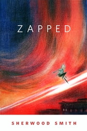 Zapped - A Tor.Com Original ebook by Sherwood Smith