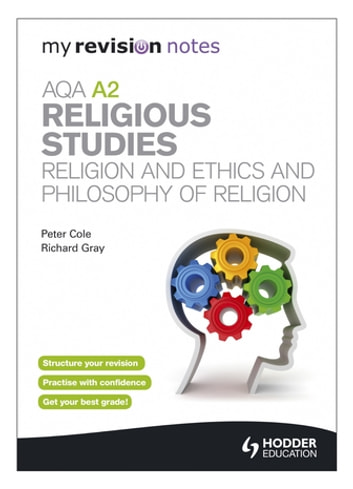 My Revision Notes: AQA A2 Religious Studies: Religion and Ethics and Philosophy of Religion ebook by Peter Cole,Richard Gray