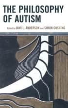 The Philosophy of Autism ebook by Jami L. Anderson, Simon Cushing