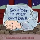 Go Sleep in Your Own Bed ebook by Candace Fleming, Lori Nichols