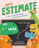 Let's Estimate - A Book About Estimating and Rounding Numbers ebook by David A. Adler, Edward Miller