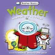 Basher Basics: Weather - Whipping up a storm! ebook by Simon Basher, Simon Basher, Dan Green