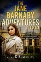 The Jane Barnaby Adventures Box Set ebook by J.J. DiBenedetto