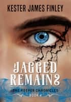 Jagged Remains (The Keeper Chronicles, Book 4) ebook by Kester James Finley