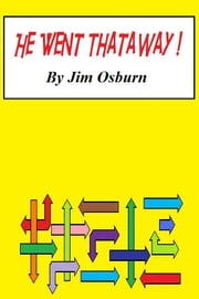 He Went Thataway ! ebook by Jim Osburn