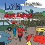 Lola and Aunt Anita's Adventure Underground ebook by Anita Hart
