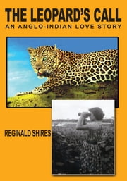 THE LEOPARD'S CALL - AN ANGLO-INDIAN LOVE STORY ebook by REGINALD SHIRES