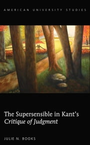 The Supersensible in Kant's Critique of Judgment ebook by Julie N. Books