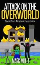 Attack on the Overworld, Book One: Finding Herobrine ebook by Mark Mulle
