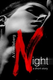 Night: A Short Story ebook by A. Wendeberg