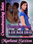 Crossdressed & Cuckolded (Crossdressing Tales) ebook by Marlene Sexton