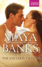 The Anetakis Tycoons - 3 Book Box Set ebook by Maya Banks