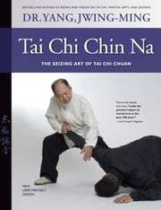Tai Chi Chin Na - The Seizing Art of Tai Chi Chuan ebook by Dr. Yang, Jwing-Ming