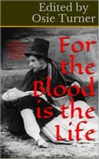 The Blood Is The Life - An Anthology of Early Vampire Fiction ebook by Osie Turner, Algernon Blackwood, Sheridan LeFanu