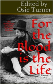 The Blood Is The Life - An Anthology of Early Vampire Fiction ebook by Osie Turner,Algernon Blackwood,Sheridan LeFanu
