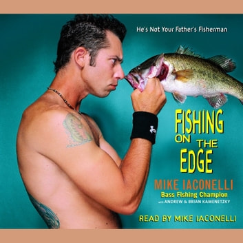 Fishing on the Edge - The Mike Iaconelli Story audiobook by Mike Iaconelli,Brian Kamenetzky,Andrew Kamenetzky