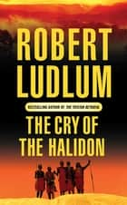 The Cry of the Halidon ebook by Robert Ludlum
