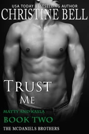 Trust Me (Matty and Kayla, Book Two of Three) - The McDaniels Brothers ebook by Christine Bell