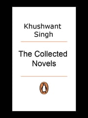 The Collected Novels ebook by Khushwant Singh