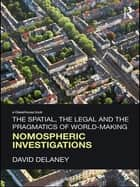 The Spatial, the Legal and the Pragmatics of World-Making - Nomospheric Investigations ebook by David Delaney