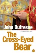 The Cross-eyed Bear ebook by John Dufresne