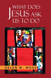 WHAT DOES JESUS ASK US TO DO ebook by Helen Moss