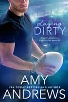 Playing Dirty ebook by Amy Andrews