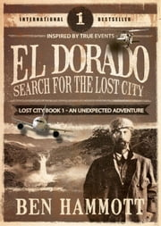 El Dorado - Book 1 - Search for the Lost City: An Unexpected Adventure - The Lost City, #1 ebook by Ben Hammott