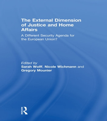 The External Dimension of Justice and Home Affairs - A Different Security Agenda for the European Union? ebook by