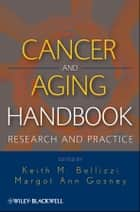 Cancer and Aging Handbook ebook by Margot Gosney,Keith M. Bellizzi
