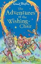 The Adventures of the Wishing-Chair - Book 1 ebook by