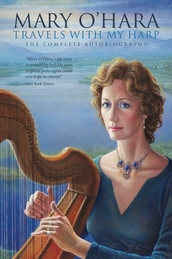 Travels With My Harp - The Complete Autobiography of Mary O'Hara ebook by Mary O'Hara