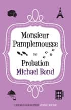 Monsieur Pamplemousse on Probation ebook by Michael Bond