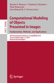 Computational Modeling of Objects Presented in Images. Fundamentals, Methods, and Applications - 6th International Conference, CompIMAGE 2018, Cracow, Poland, July 2–5, 2018, Revised Selected Papers ebook by Reneta P. Barneva, Valentin E. Brimkov, Piotr Kulczycki,...