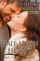 Half-Moon Hearts ebook by Mallory Rush