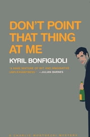 Don't Point that Thing at Me ebook by Kyril Bonfiglioli