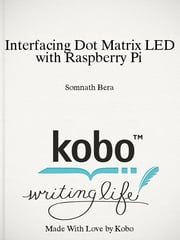 Interfacing Dot Matrix LED with Raspberry Pi - Article ebook by Somnath Bera