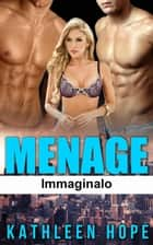 Ménage: Immaginalo eBook by Kathleen Hope