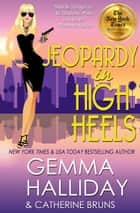 Jeopardy in High Heels ebook by Gemma Halliday, Catherine Bruns