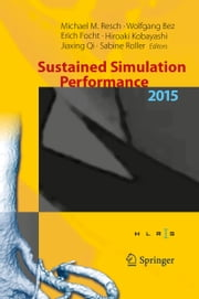 Sustained Simulation Performance 2015 - Proceedings of the joint Workshop on Sustained Simulation Performance, University of Stuttgart (HLRS) and Tohoku University, 2015 ebook by Michael M. Resch,Wolfgang Bez,Erich Focht,Hiroaki Kobayashi,Jiaxing Qi,Sabine Roller
