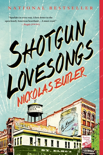Shotgun Lovesongs - A Novel ebook by Nickolas Butler