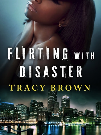 Flirting with Disaster - A Novella ebook by Tracy Brown