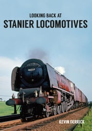 Looking Back At Stanier Locomotives ebook by Kevin Derrick