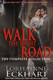 Walk the Right Road: The Complete Collection ebook by Lorhainne Eckhart