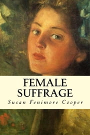 Female Suffrage ebook by Susan Fenimore Cooper
