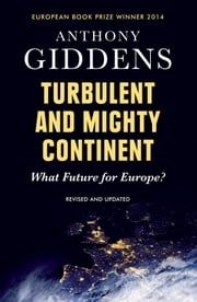 Turbulent and Mighty Continent - What Future for Europe? ebook by Anthony Giddens