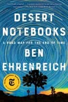 Desert Notebooks - A Road Map for the End of Time ebook by Ben Ehrenreich