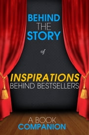 Inspirations Behind Bestsellers: The Fault in Our Stars, The Graveyard Book, Sarah's Key - Behind the Story (Backstage Pass to Novels) ebook by Behind the Story