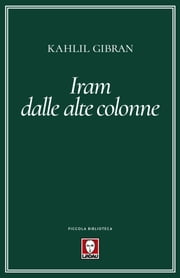 Iram dalle alte colonne ebook by Kahlil Gibran, Younis Tawfik, Roberto Rossi Testa